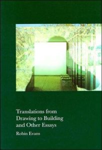Translations from Drawing to Building by Robin Evans