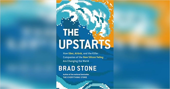 The Upstarts By Brad Stone.
