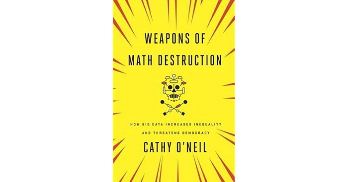 Weapons Of Math Destruction By Cathy O'neil.
