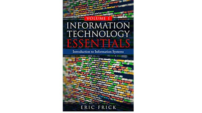 Information Technology Essentials By Eric Frick.